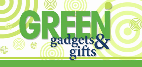 Green Gadgets & Gifts